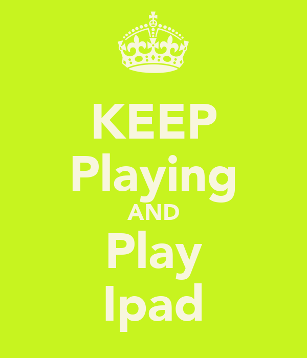 KEEP Playing AND Play Ipad