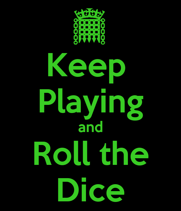 Keep  Playing and Roll the Dice