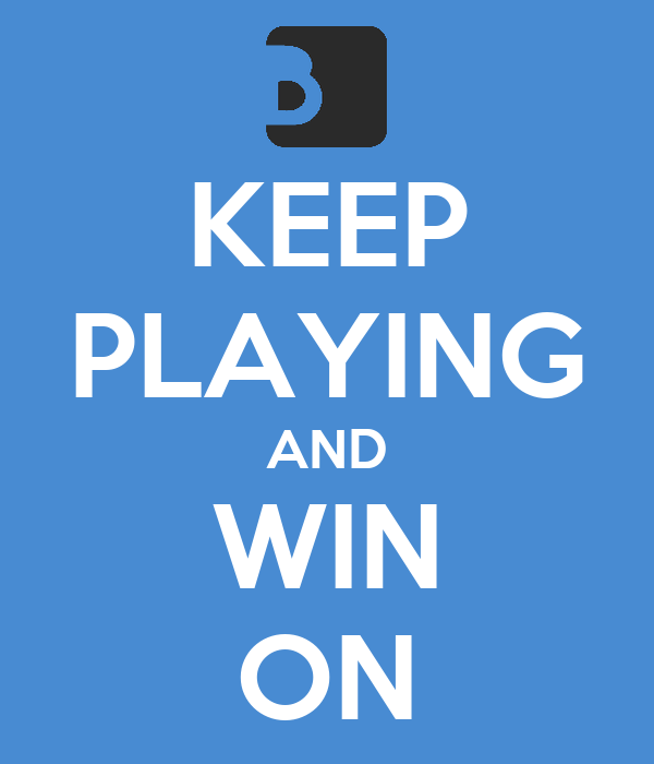 KEEP PLAYING AND WIN ON