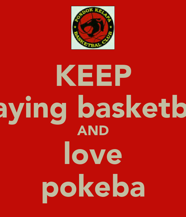 KEEP playing basketball AND love pokeba