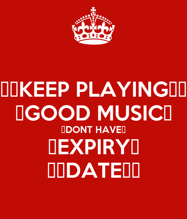 ♥♥KEEP PLAYING♥♥ ♥GOOD MUSIC♥ ♥DONT HAVE♥ ♥EXPIRY♥ ♥♥DATE♥♥