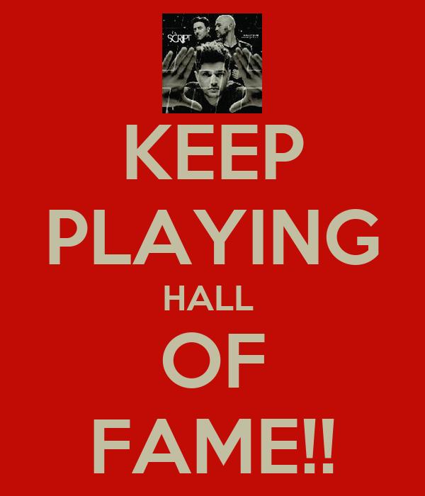 KEEP PLAYING HALL  OF FAME!!