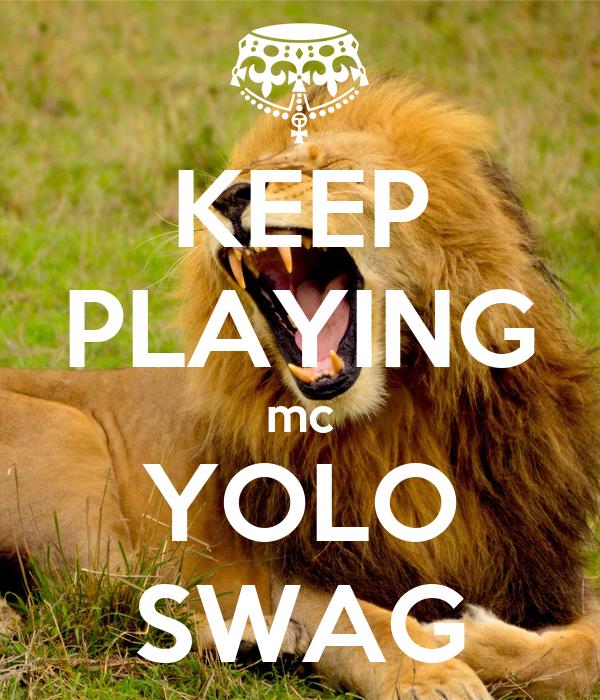 KEEP PLAYING mc YOLO SWAG