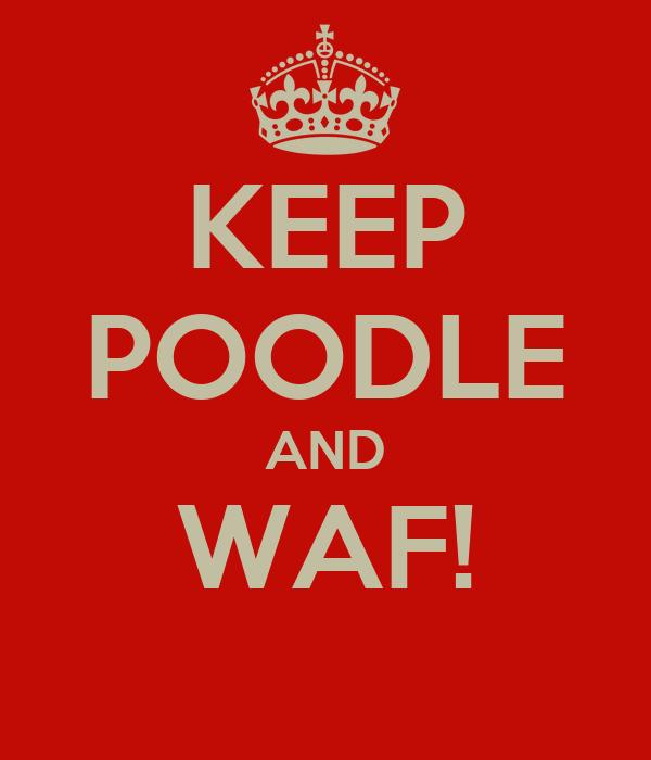 KEEP POODLE AND WAF!