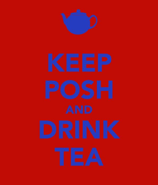 KEEP POSH AND DRINK TEA