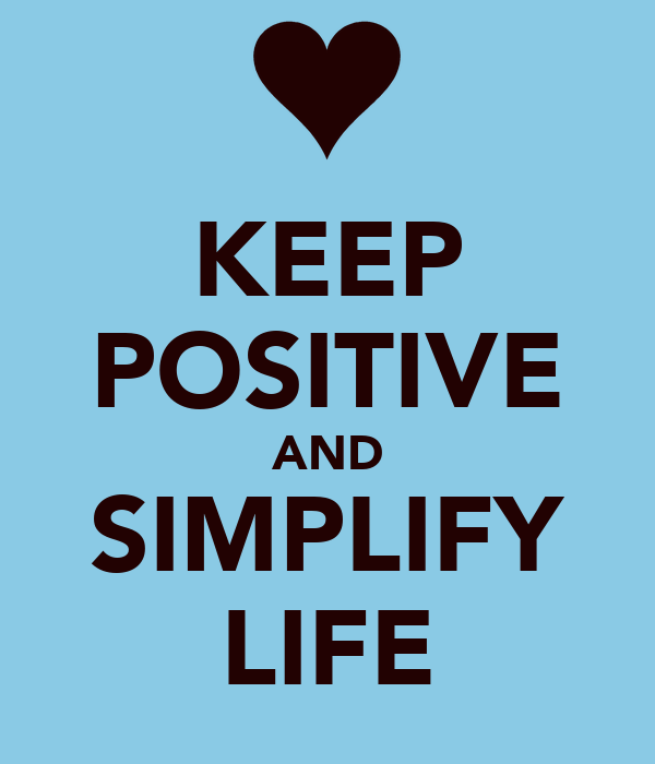 KEEP POSITIVE AND SIMPLIFY LIFE