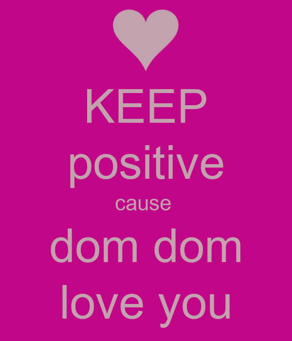 KEEP positive cause  dom dom love you
