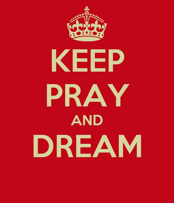 KEEP PRAY AND DREAM
