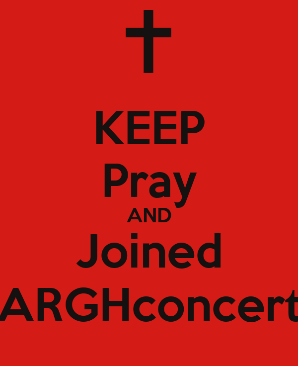 KEEP Pray AND Joined ARGHconcert