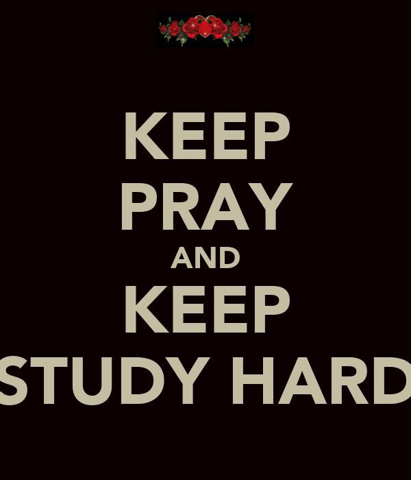 KEEP PRAY AND KEEP STUDY HARD