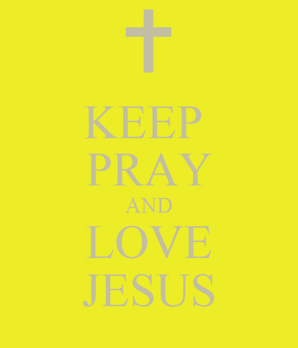 KEEP  PRAY AND LOVE JESUS