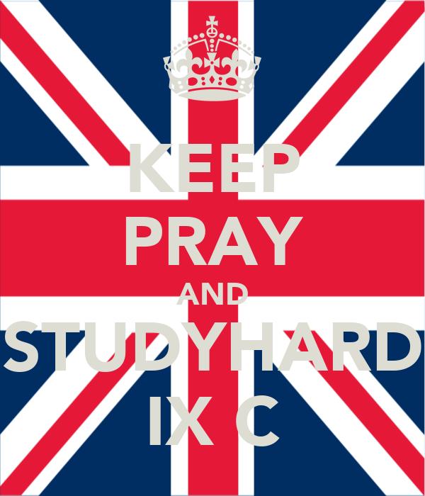 KEEP PRAY AND STUDYHARD IX C
