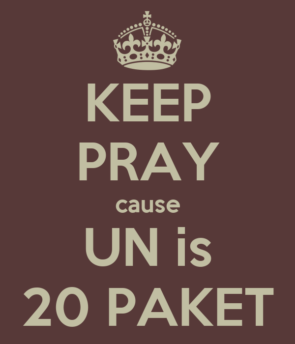 KEEP PRAY cause UN is 20 PAKET