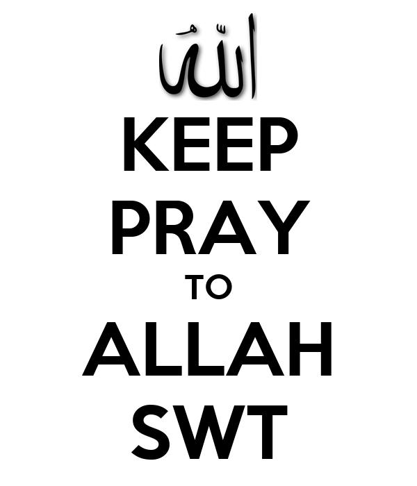 KEEP PRAY TO ALLAH SWT