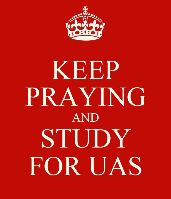 KEEP PRAYING AND STUDY FOR UAS