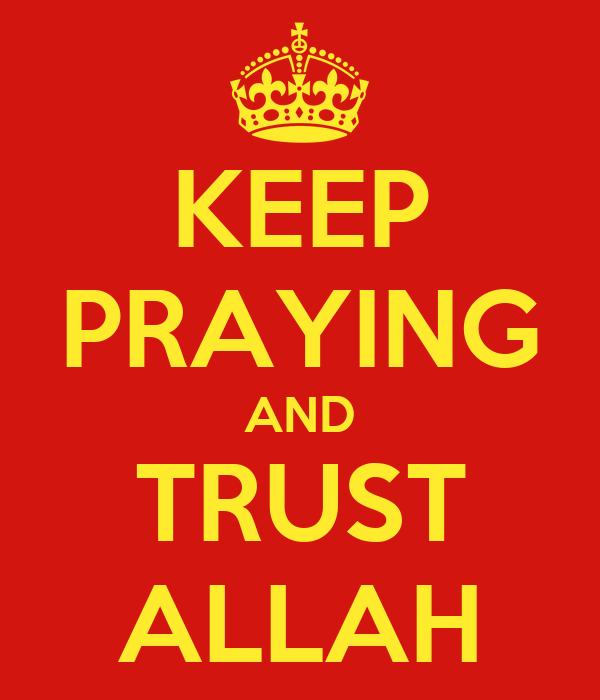 KEEP PRAYING AND TRUST ALLAH