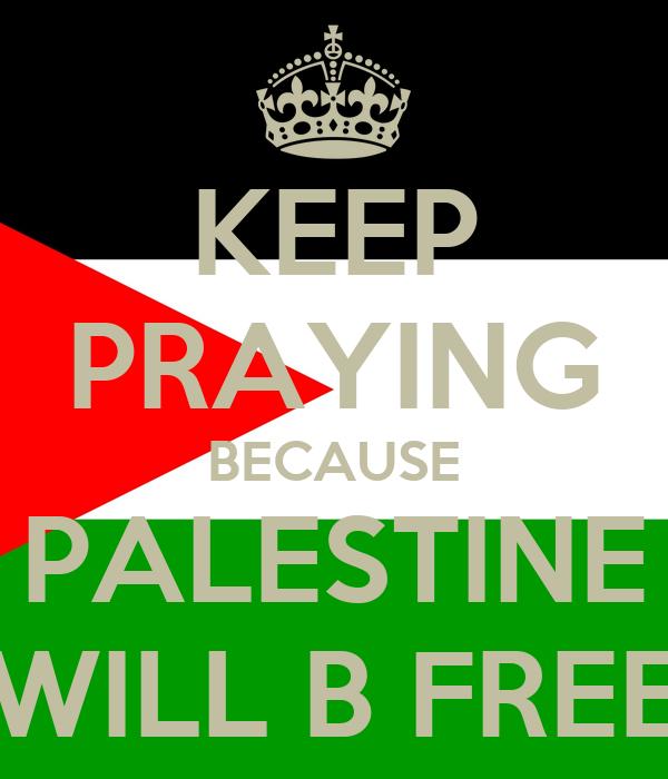 KEEP PRAYING BECAUSE PALESTINE WILL B FREE