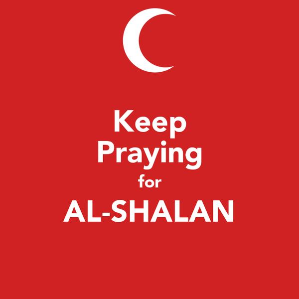 Keep Praying for AL-SHALAN