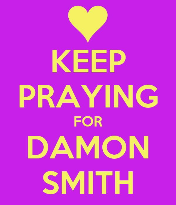 KEEP PRAYING FOR DAMON SMITH