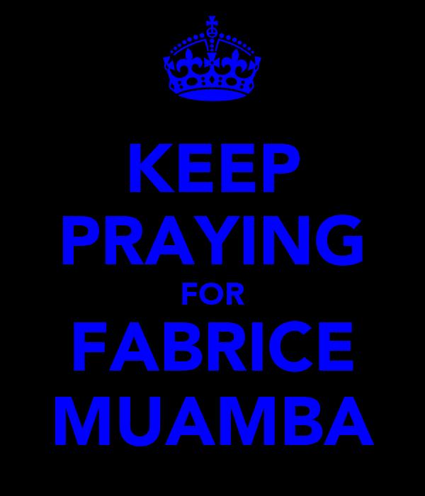 KEEP PRAYING FOR FABRICE MUAMBA