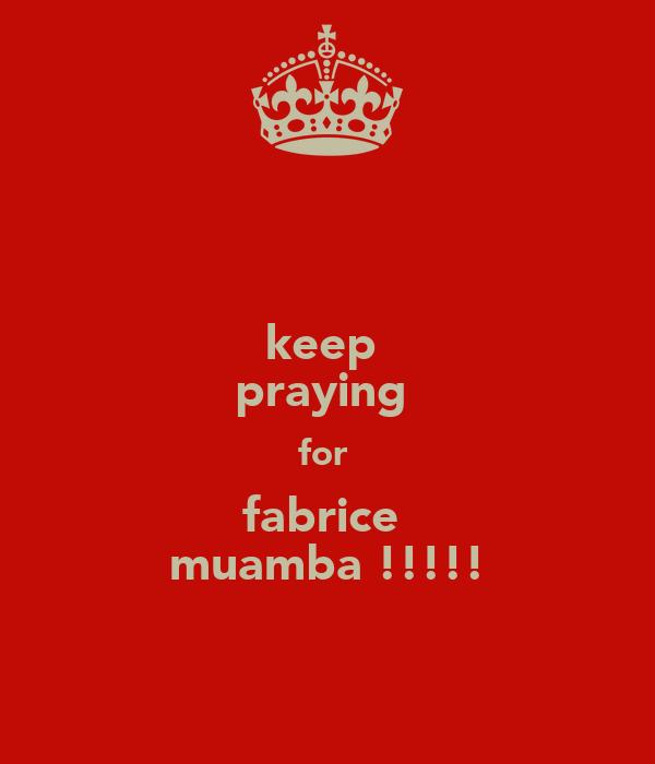 keep  praying  for  fabrice  muamba !!!!!