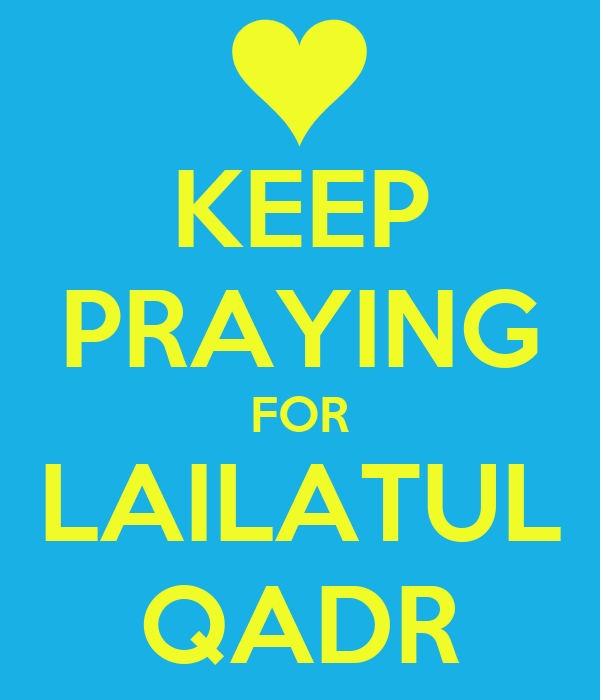 KEEP PRAYING FOR LAILATUL QADR