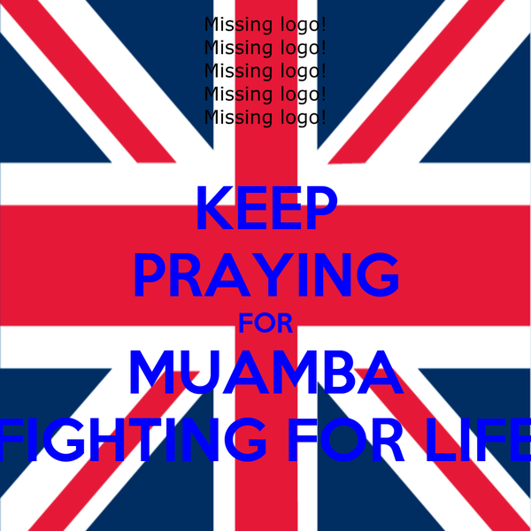 KEEP PRAYING FOR MUAMBA FIGHTING FOR LIFE