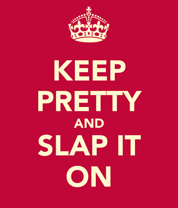 KEEP PRETTY AND SLAP IT ON