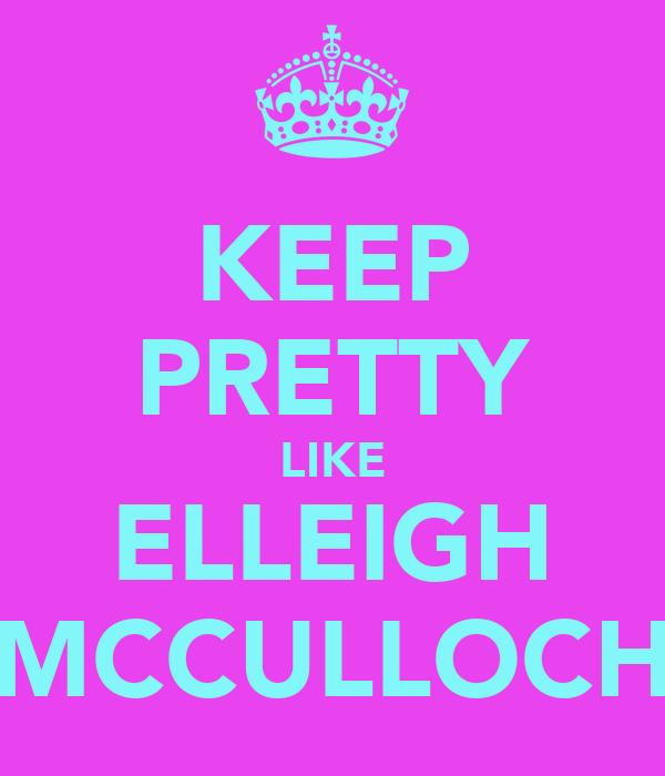 KEEP PRETTY LIKE ELLEIGH MCCULLOCH