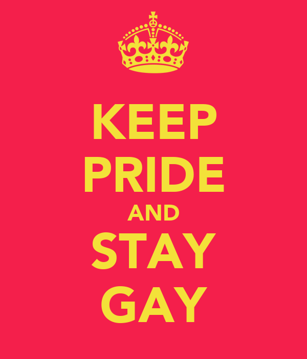 KEEP PRIDE AND STAY GAY
