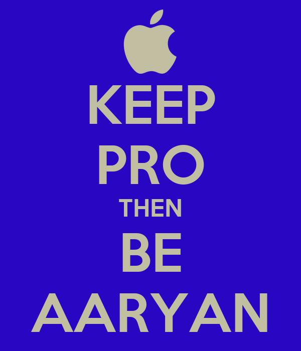 KEEP PRO THEN BE AARYAN