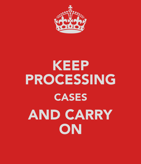 KEEP PROCESSING CASES AND CARRY ON