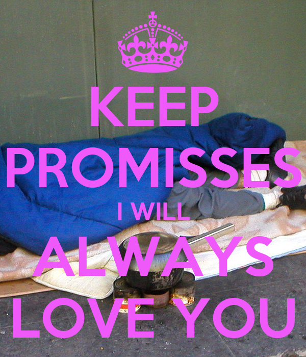 KEEP PROMISSES I WILL ALWAYS LOVE YOU
