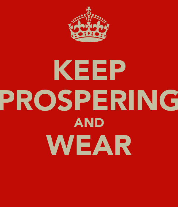 KEEP PROSPERING AND WEAR