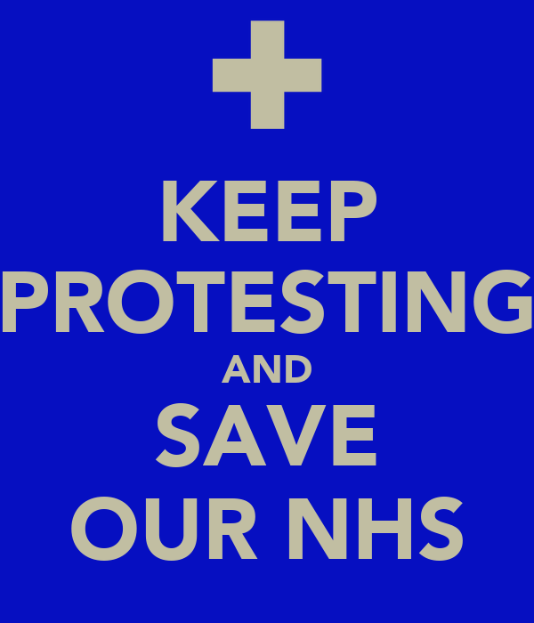 KEEP PROTESTING AND SAVE OUR NHS
