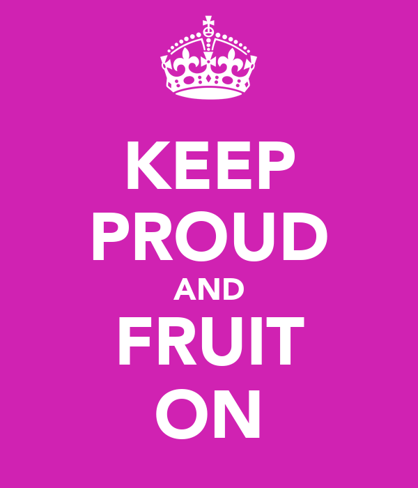 KEEP PROUD AND FRUIT ON
