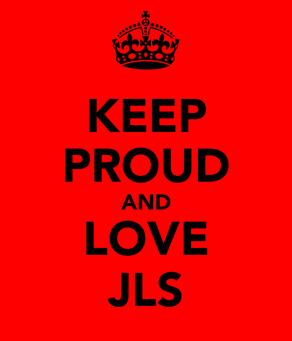 KEEP PROUD AND LOVE JLS