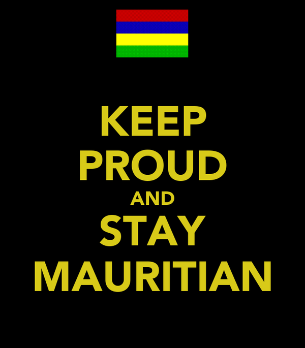 KEEP PROUD AND STAY MAURITIAN