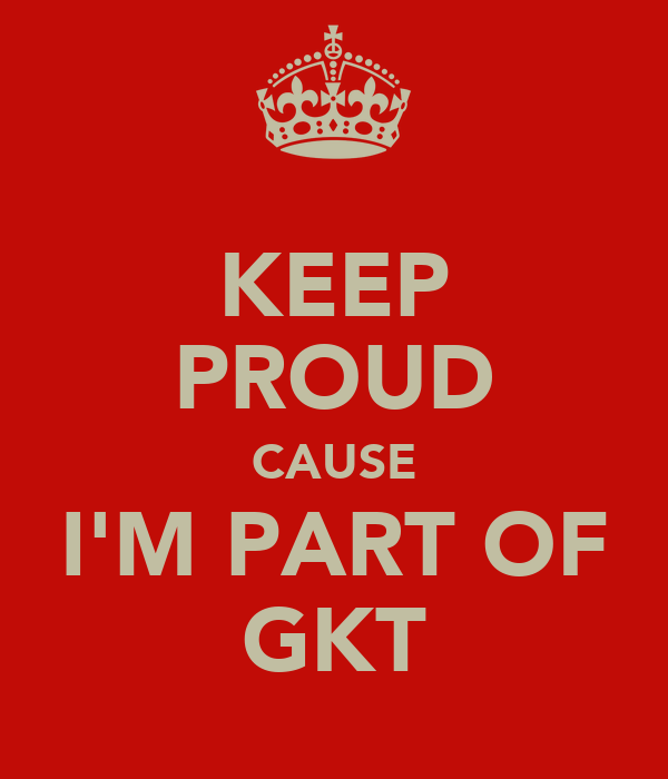 KEEP PROUD CAUSE I'M PART OF GKT