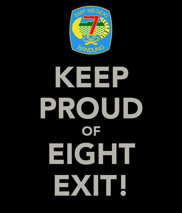 KEEP PROUD OF EIGHT EXIT!