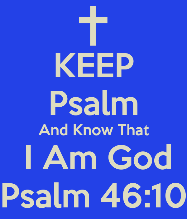 KEEP Psalm And Know That  I Am God Psalm 46:10