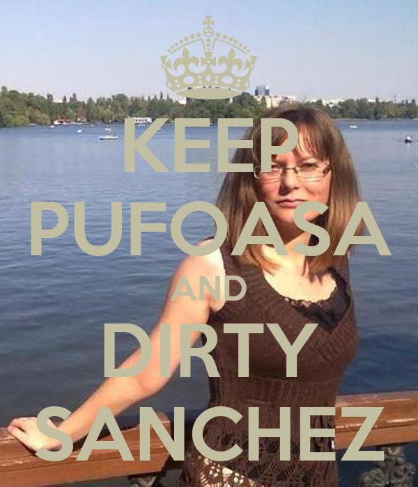 KEEP PUFOASA AND DIRTY SANCHEZ