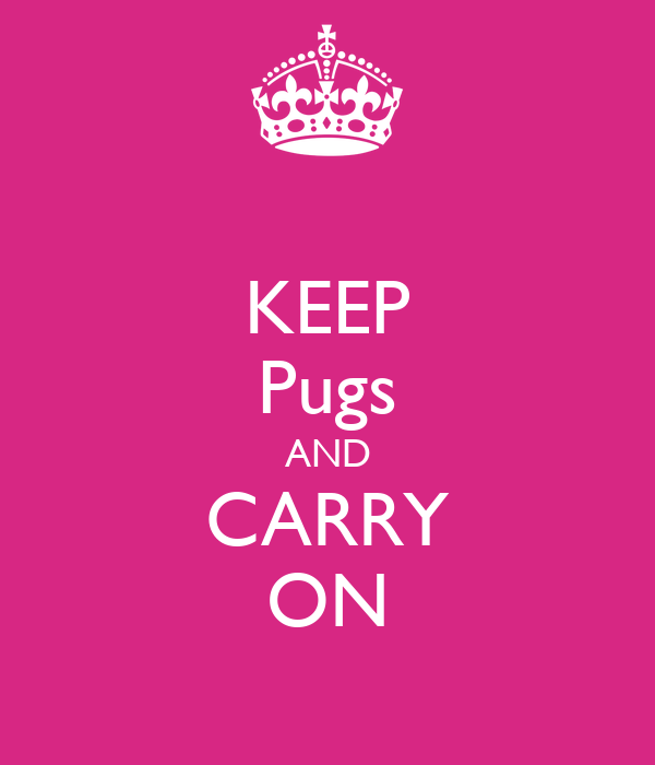 KEEP Pugs AND CARRY ON