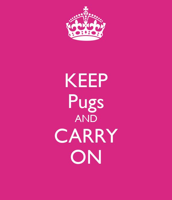 KEEP Pugs AND CARRY ON