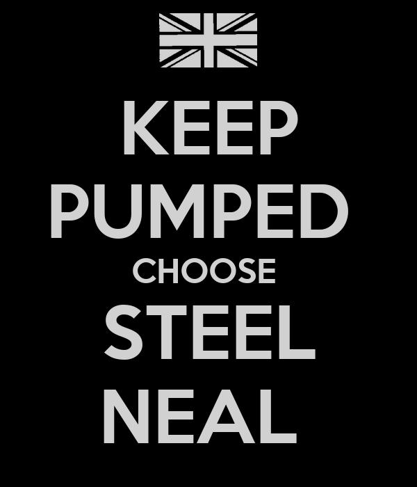 KEEP PUMPED  CHOOSE  STEEL NEAL