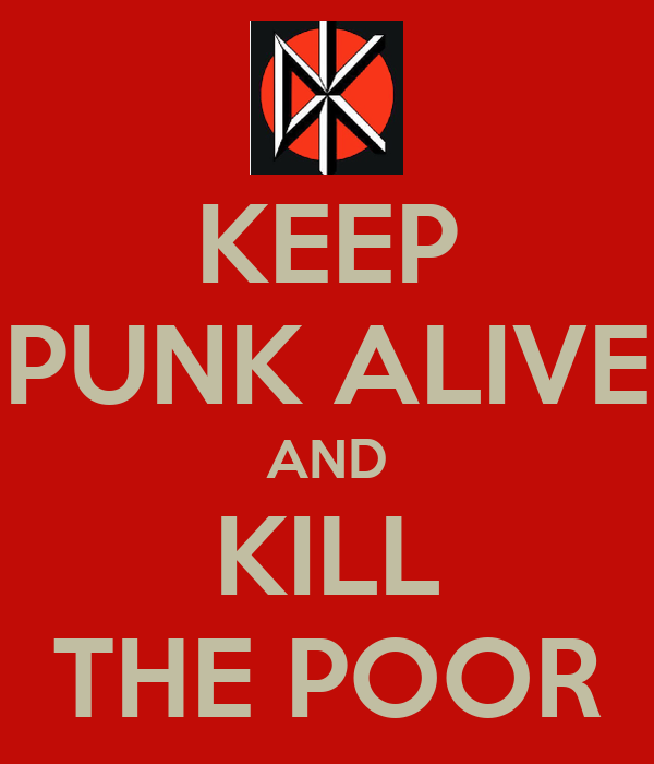 KEEP PUNK ALIVE AND KILL THE POOR