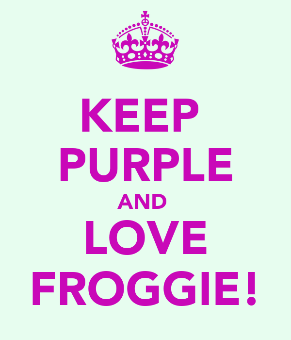 KEEP  PURPLE AND  LOVE FROGGIE!