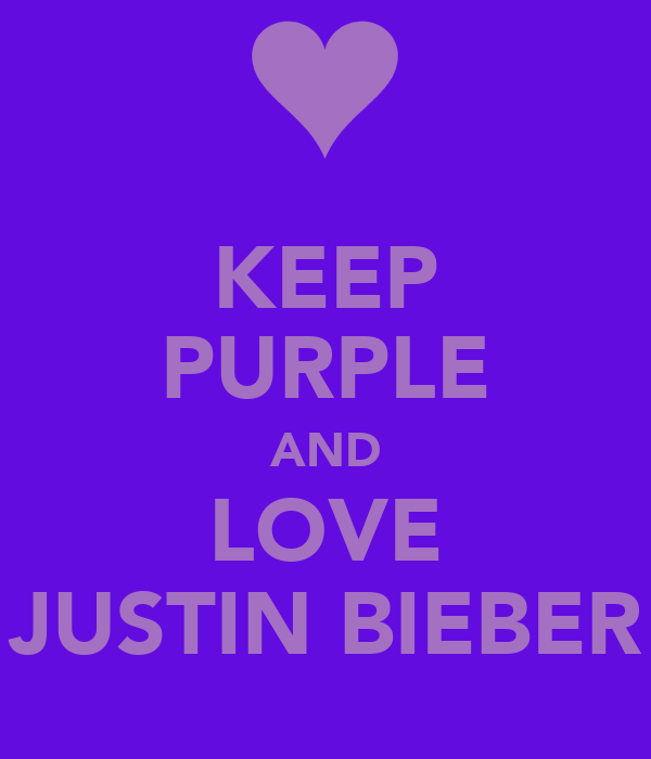 KEEP PURPLE AND LOVE JUSTIN BIEBER