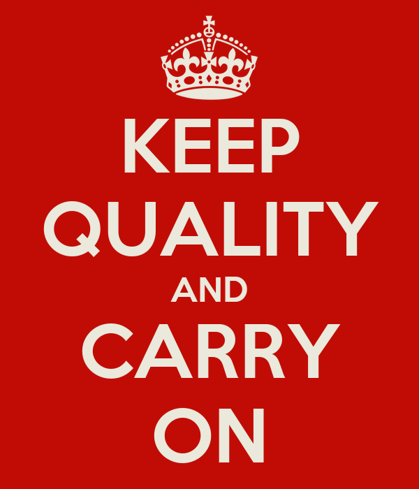 KEEP QUALITY AND CARRY ON