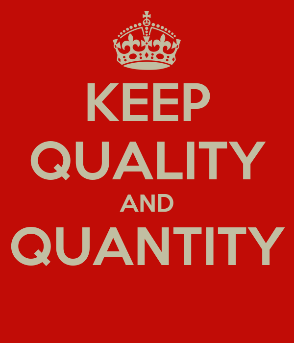 KEEP QUALITY AND QUANTITY
